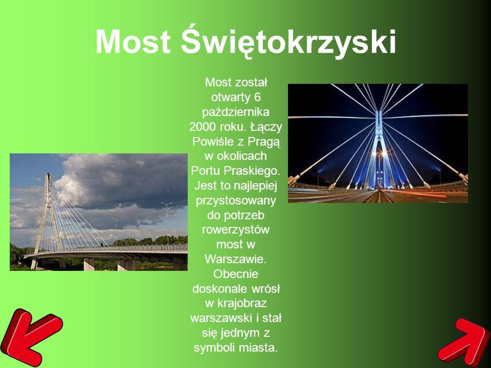 Most Świętokrzyski Most został otwarty 6 października 2000 roku. Łączy Powiśle z Pragą w okolicach Portu Praskiego. Jest to najlepiej przystosowany do