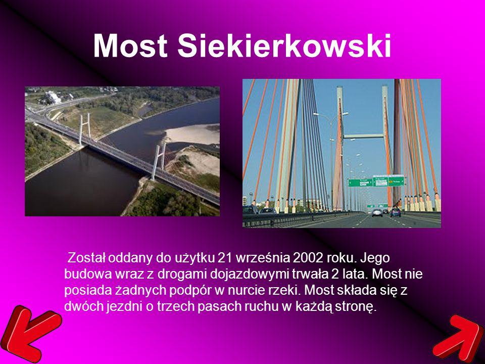 Most Siekierkowski Został oddany do użytku 21 września 2002 roku. Jego budowa wraz z drogami dojazdowymi trwała 2 lata. Most nie posiada żadnych podpó