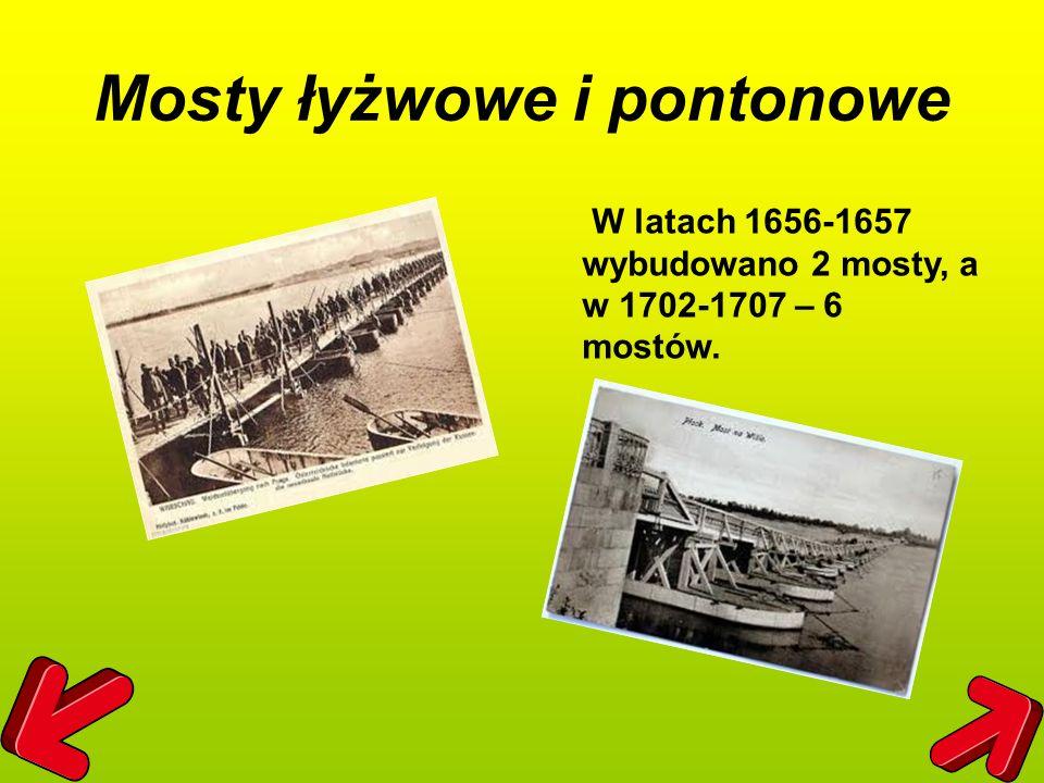 Mosty łyżwowe i pontonowe W latach 1656-1657 wybudowano 2 mosty, a w 1702-1707 – 6 mostów.