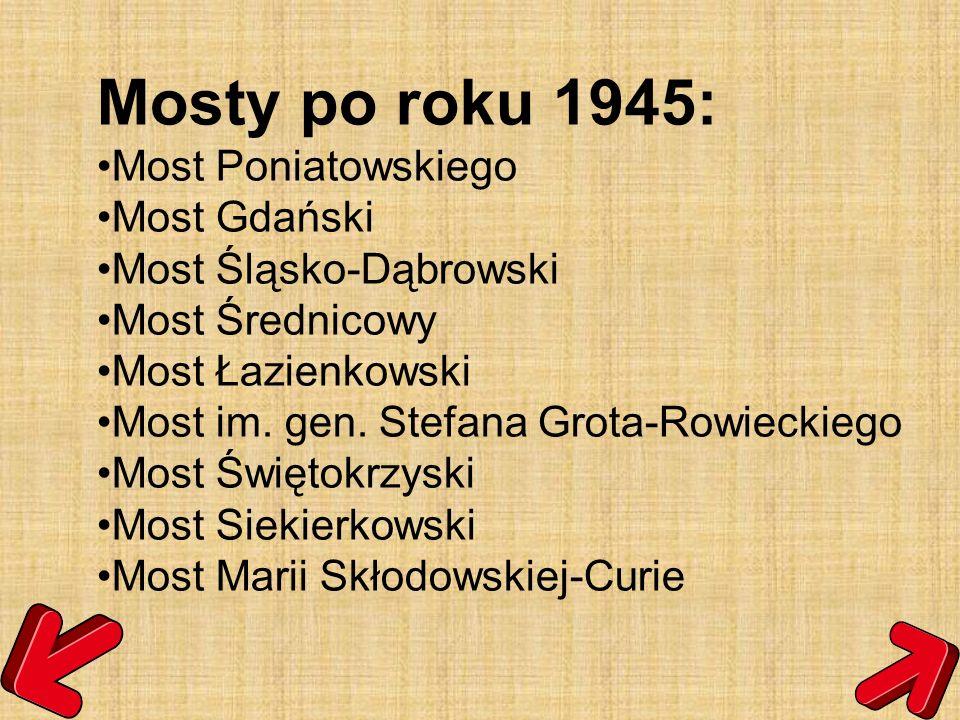 Mosty po roku 1945: Most Poniatowskiego Most Gdański Most Śląsko-Dąbrowski Most Średnicowy Most Łazienkowski Most im. gen. Stefana Grota-Rowieckiego M