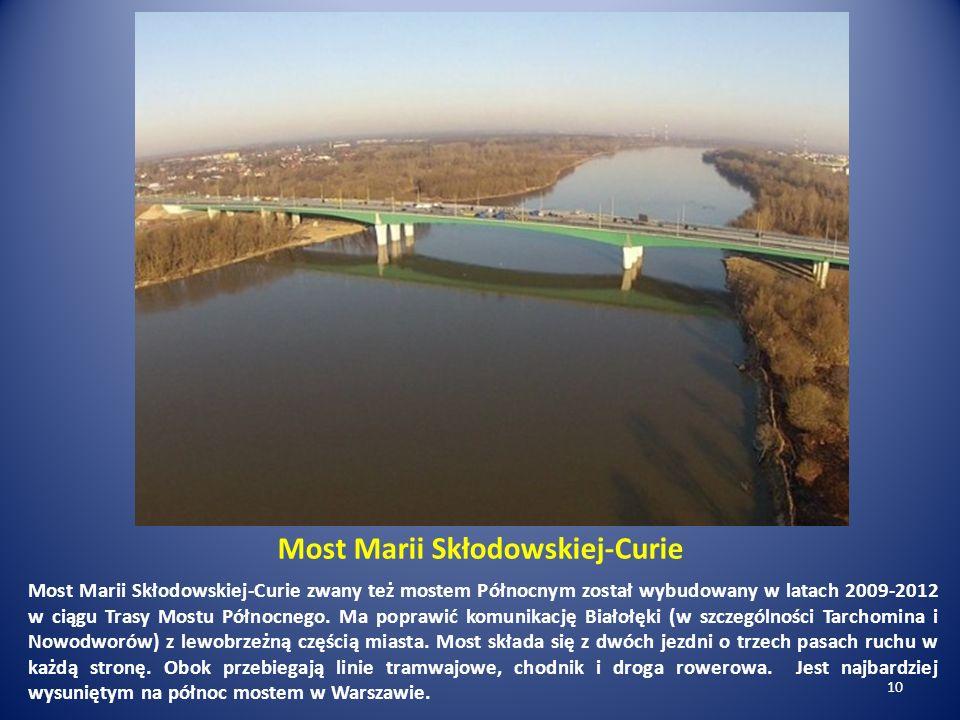 Most Marii Skłodowskiej-Curie Most Marii Skłodowskiej-Curie zwany też mostem Północnym został wybudowany w latach 2009-2012 w ciągu Trasy Mostu Północ