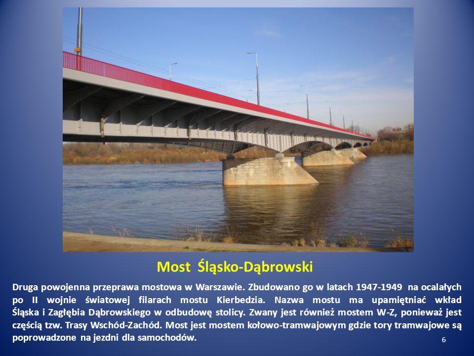 Most Śląsko-Dąbrowski Druga powojenna przeprawa mostowa w Warszawie. Zbudowano go w latach 1947-1949 na ocalałych po II wojnie światowej filarach most