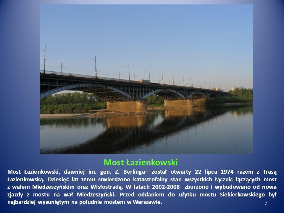 Most Łazienkowski Most Łazienkowski, dawniej im. gen. Z. Berlinga– został otwarty 22 lipca 1974 razem z Trasą Łazienkowską. Dziesięć lat temu stwierdz