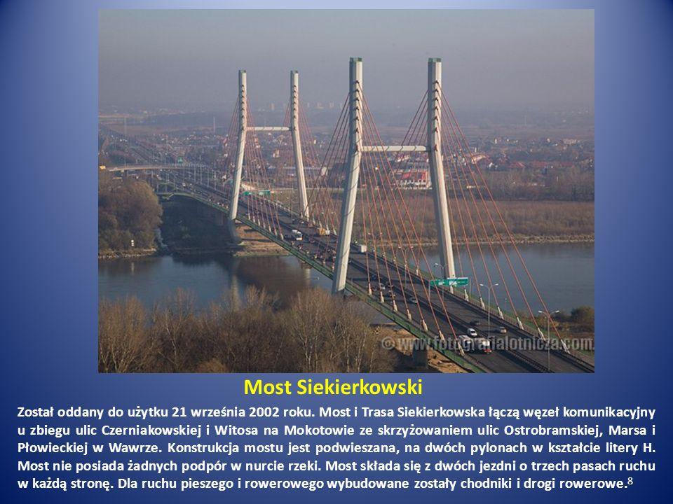 Most Siekierkowski Został oddany do użytku 21 września 2002 roku. Most i Trasa Siekierkowska łączą węzeł komunikacyjny u zbiegu ulic Czerniakowskiej i