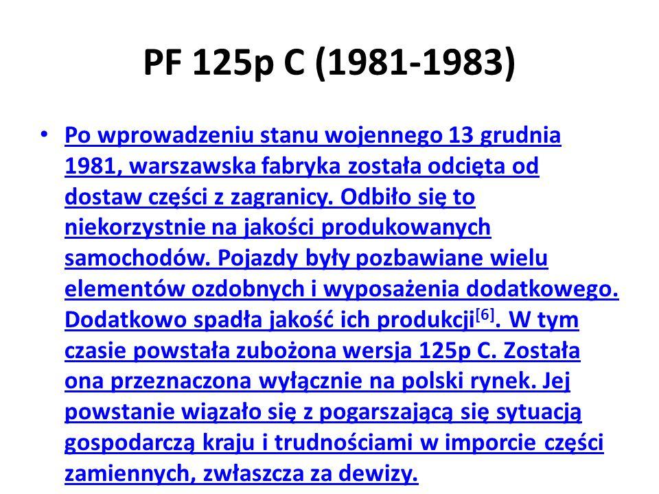 PF 125p C (1981-1983) Po wprowadzeniu stanu wojennego 13 grudnia 1981, warszawska fabryka została odcięta od dostaw części z zagranicy.