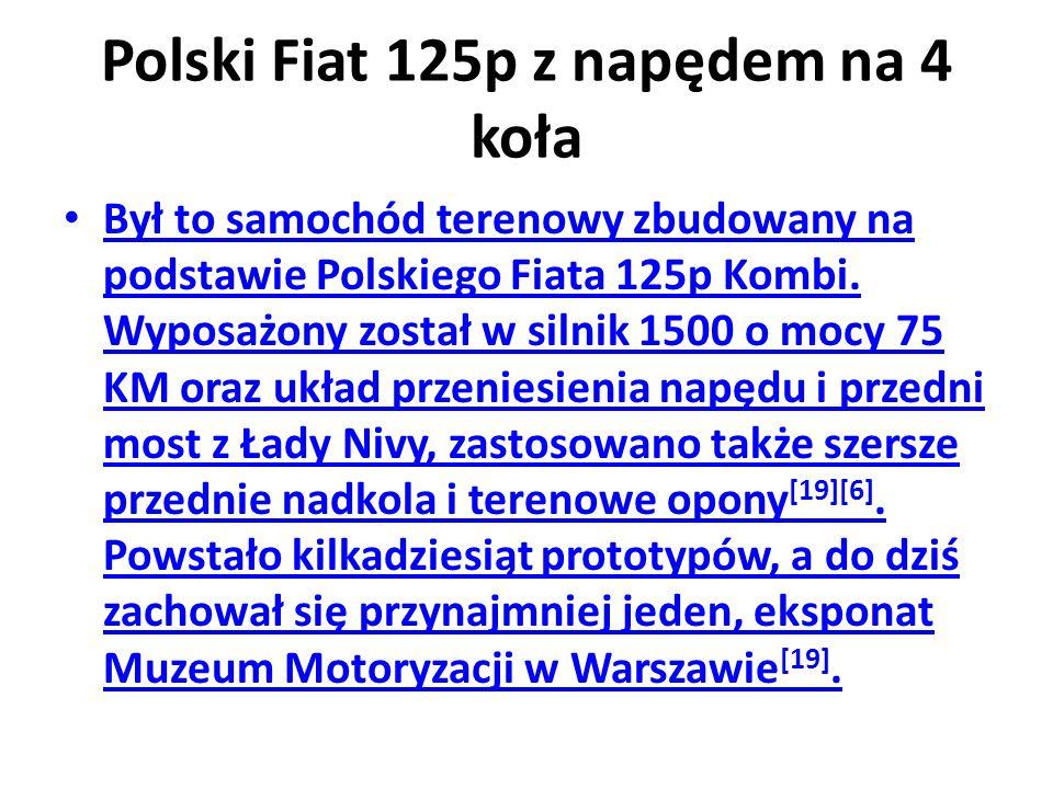 Polski Fiat 125p z napędem na 4 koła Był to samochód terenowy zbudowany na podstawie Polskiego Fiata 125p Kombi.