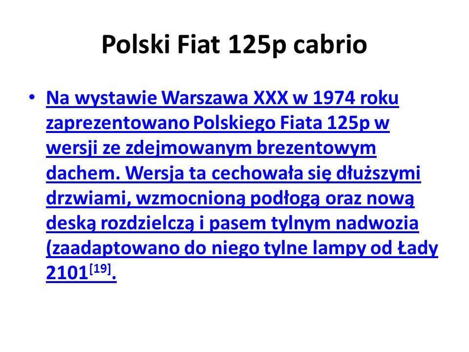 Polski Fiat 125p cabrio Na wystawie Warszawa XXX w 1974 roku zaprezentowano Polskiego Fiata 125p w wersji ze zdejmowanym brezentowym dachem.