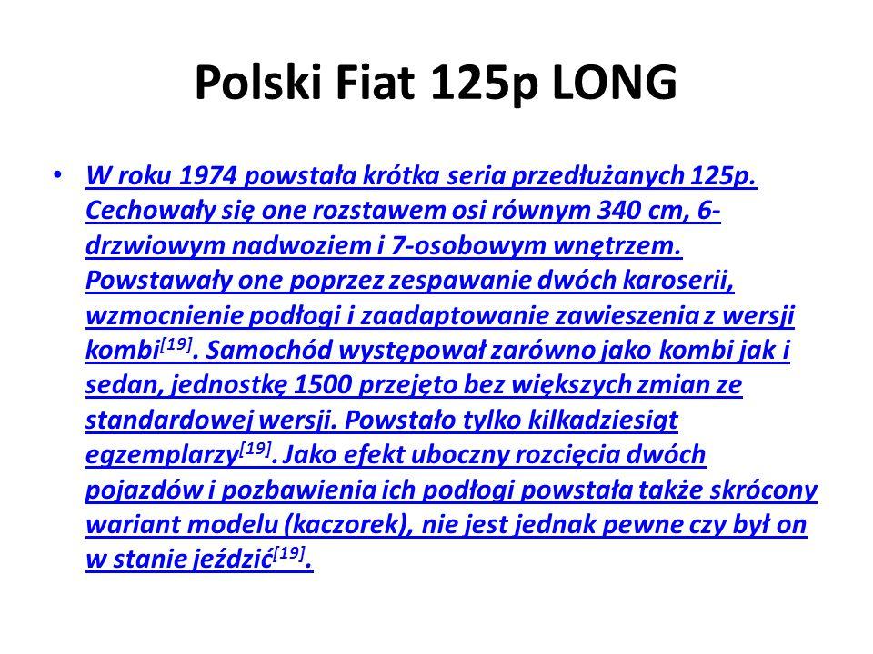 Polski Fiat 125p LONG W roku 1974 powstała krótka seria przedłużanych 125p.