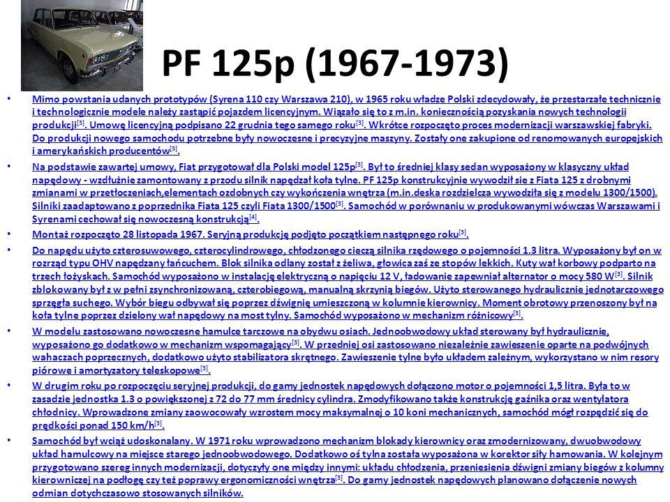 PF 125p (1967-1973) Mimo powstania udanych prototypów (Syrena 110 czy Warszawa 210), w 1965 roku władze Polski zdecydowały, że przestarzałe technicznie i technologicznie modele należy zastąpić pojazdem licencyjnym.