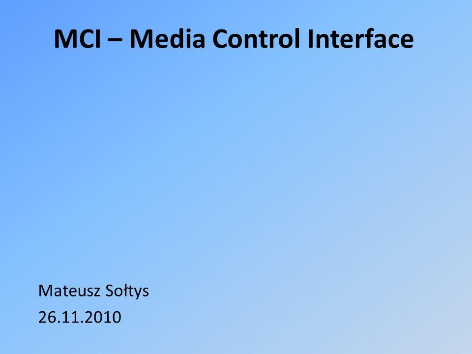 Krótki opis Media Control Interface – MCI jest to interfejs stworzony przez Microsft i IBM umożliwiający korzystanie z sprzętu multimedialnego, jak np.