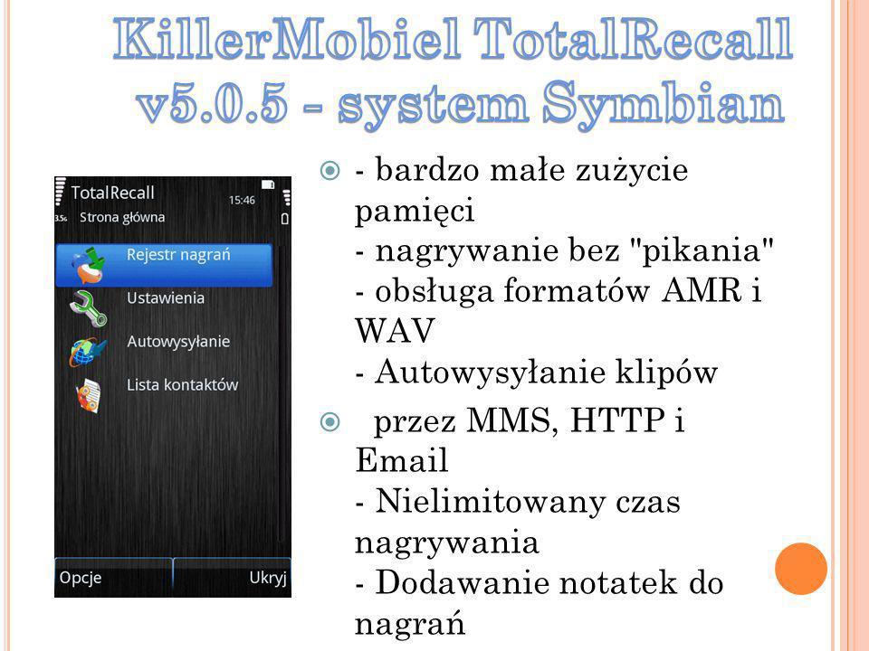 - bardzo małe zużycie pamięci - nagrywanie bez pikania - obsługa formatów AMR i WAV - Autowysyłanie klipów przez MMS, HTTP i Email - Nielimitowany czas nagrywania - Dodawanie notatek do nagrań