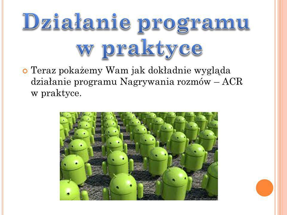Teraz pokażemy Wam jak dokładnie wygląda działanie programu Nagrywania rozmów – ACR w praktyce.