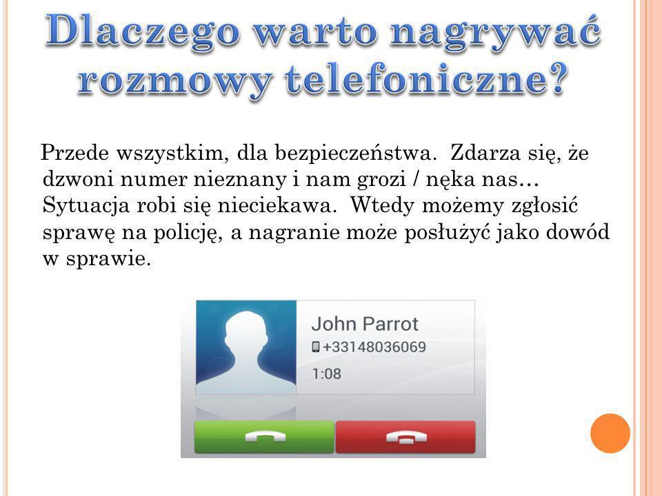 Przede wszystkim, dla bezpieczeństwa. Zdarza się, że dzwoni numer nieznany i nam grozi / nęka nas… Sytuacja robi się nieciekawa. Wtedy możemy zgłosić