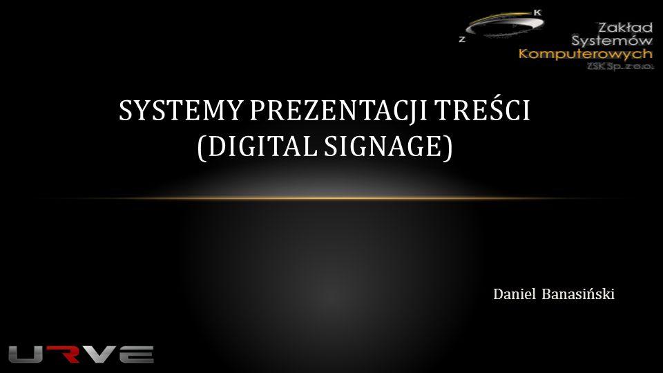 Daniel Banasiński SYSTEMY PREZENTACJI TREŚCI (DIGITAL SIGNAGE)