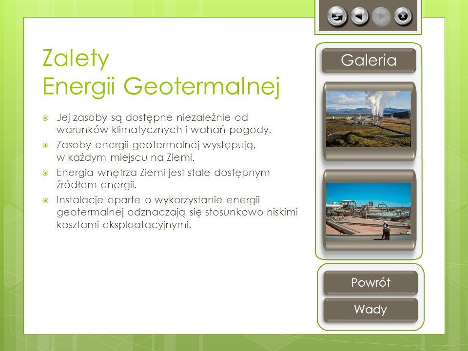 Zalety Energii Geotermalnej Jej zasoby są dostępne niezależnie od warunków klimatycznych i wahań pogody. Zasoby energii geotermalnej występują, w każd
