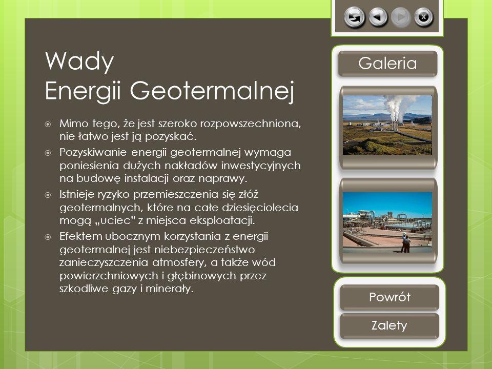 Wady Energii Geotermalnej Mimo tego, że jest szeroko rozpowszechniona, nie łatwo jest ją pozyskać. Pozyskiwanie energii geotermalnej wymaga poniesieni