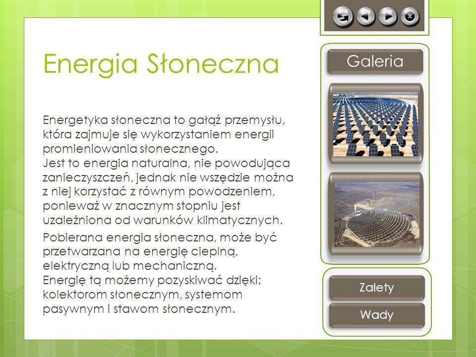 Energia Słoneczna Energetyka słoneczna to gałąź przemysłu, która zajmuje się wykorzystaniem energii promieniowania słonecznego. Jest to energia natura