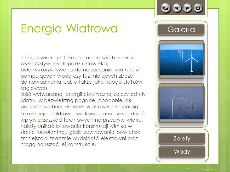 Energia Wiatrowa Energia wiatru jest jedną z najstarszych energii wykorzystywanych przez człowieka; była wykorzystywana do napędzania wiatraków pompuj