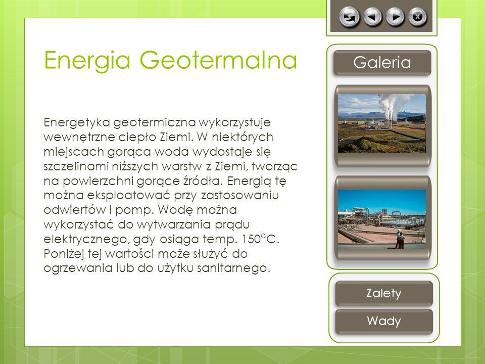 Energia Geotermalna Energetyka geotermiczna wykorzystuje wewnętrzne ciepło Ziemi. W niektórych miejscach gorąca woda wydostaje się szczelinami niższyc