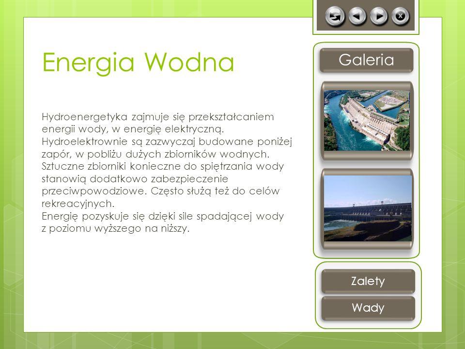 Energia Wodna Hydroenergetyka zajmuje się przekształcaniem energii wody, w energię elektryczną. Hydroelektrownie są zazwyczaj budowane poniżej zapór,
