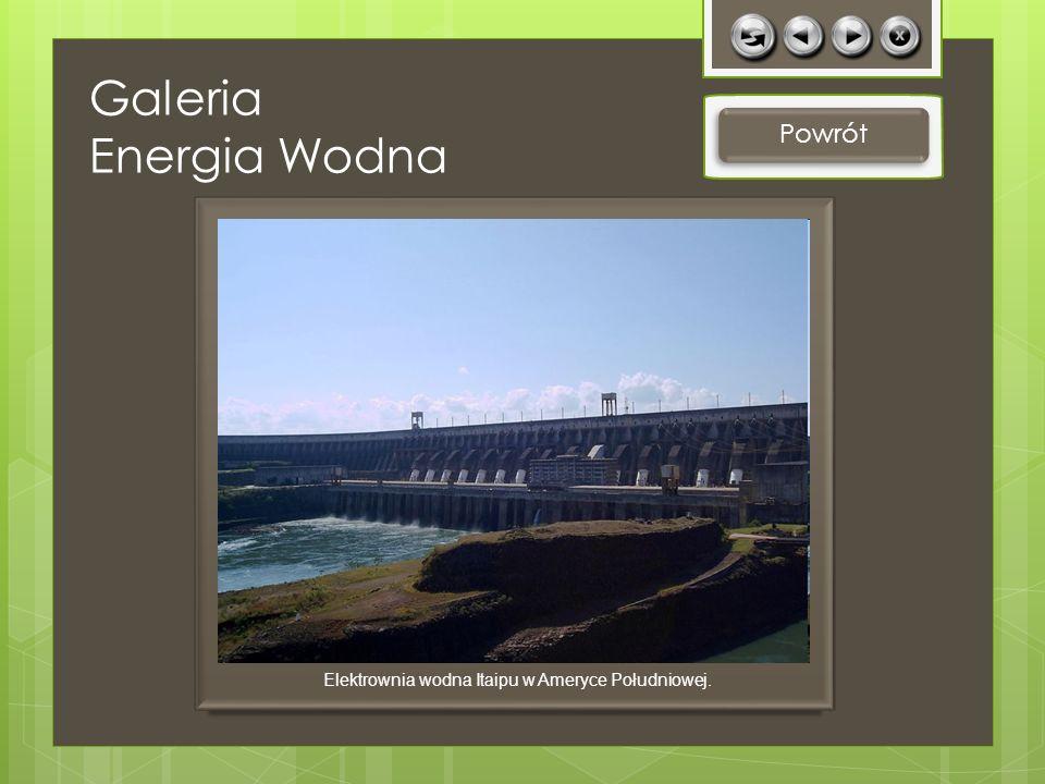 Galeria Energia Wodna Powrót Elektrownia wodna Itaipu w Ameryce Południowej.