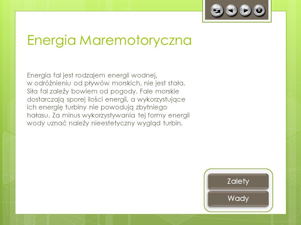 Zalety Energii Maremotermicznej Źródło energii, którego nie da się wyczerpać Brak odpadów i gazów cieplarnianych jak w przypadku elektrowni konwencjonalnych.