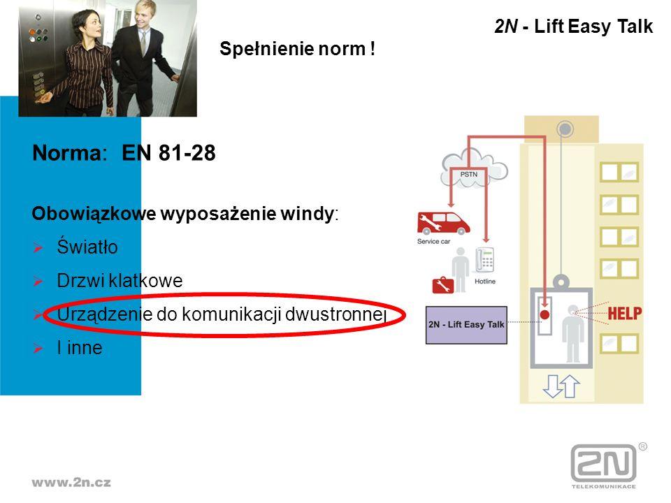 Norma: EN 81-28 Obowiązkowe wyposażenie windy: Światło Drzwi klatkowe Urządzenie do komunikacji dwustronnej I inne Spełnienie norm ! 2N - Lift Easy Ta