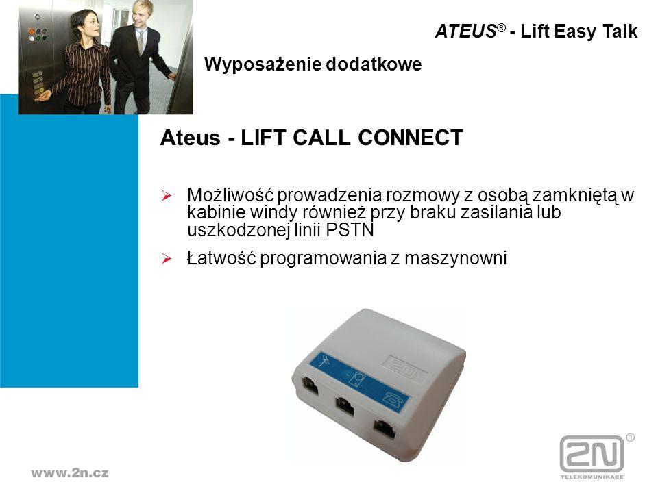 Ateus - LIFT CALL CONNECT Możliwość prowadzenia rozmowy z osobą zamkniętą w kabinie windy również przy braku zasilania lub uszkodzonej linii PSTN Łatw