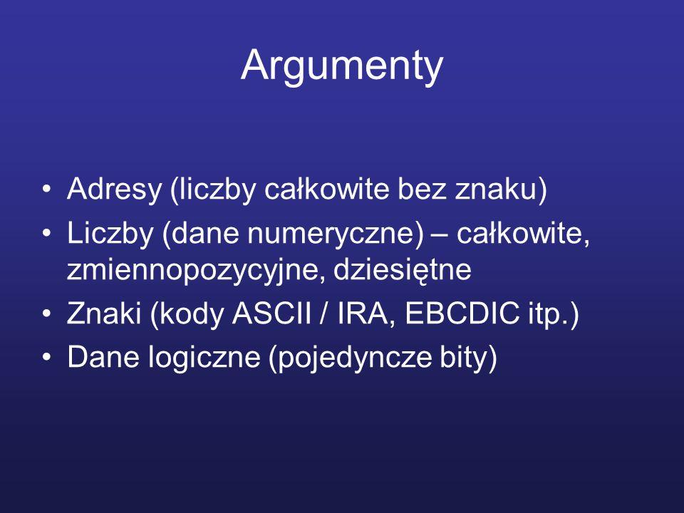 Argumenty Adresy (liczby całkowite bez znaku) Liczby (dane numeryczne) – całkowite, zmiennopozycyjne, dziesiętne Znaki (kody ASCII / IRA, EBCDIC itp.)