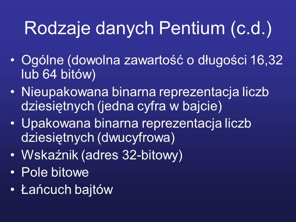 Rodzaje danych Pentium (c.d.) Ogólne (dowolna zawartość o długości 16,32 lub 64 bitów) Nieupakowana binarna reprezentacja liczb dziesiętnych (jedna cy