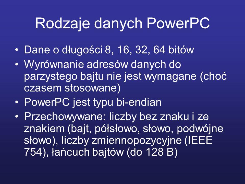 Rodzaje danych PowerPC Dane o długości 8, 16, 32, 64 bitów Wyrównanie adresów danych do parzystego bajtu nie jest wymagane (choć czasem stosowane) Pow