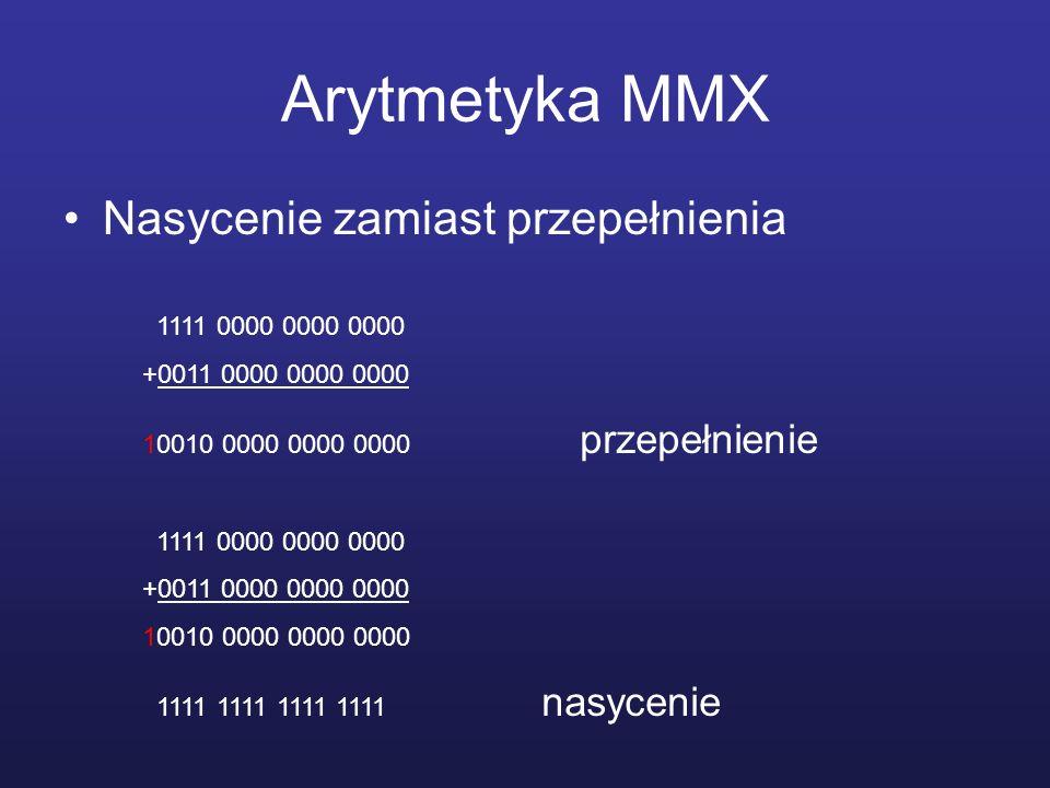 Arytmetyka MMX Nasycenie zamiast przepełnienia 1111 0000 0000 0000 +0011 0000 0000 0000 10010 0000 0000 0000 przepełnienie 1111 0000 0000 0000 +0011 0