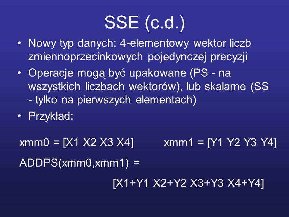 SSE (c.d.) Nowy typ danych: 4-elementowy wektor liczb zmiennoprzecinkowych pojedynczej precyzji Operacje mogą być upakowane (PS - na wszystkich liczba