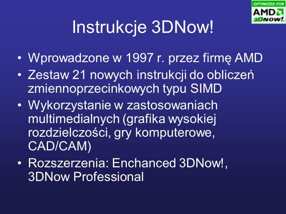 Instrukcje 3DNow! Wprowadzone w 1997 r. przez firmę AMD Zestaw 21 nowych instrukcji do obliczeń zmiennoprzecinkowych typu SIMD Wykorzystanie w zastoso