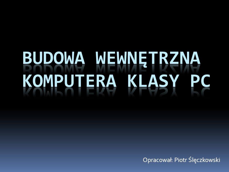 Wewnętrzna budowa komputera klasy PC jest w zasadzie niezmienna od kilkunastu lat.