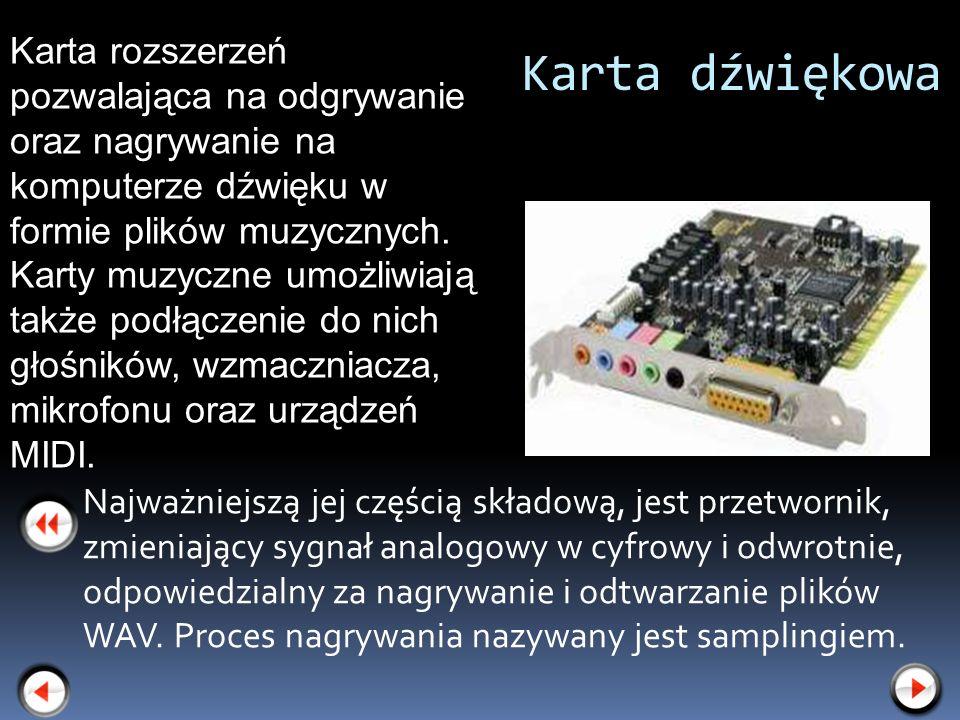 Karta dźwiękowa Najważniejszą jej częścią składową, jest przetwornik, zmieniający sygnał analogowy w cyfrowy i odwrotnie, odpowiedzialny za nagrywanie