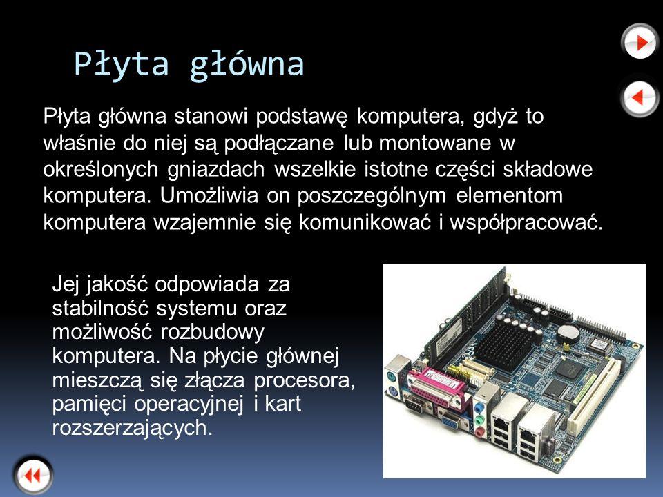 Płyta główna Jej jakość odpowiada za stabilność systemu oraz możliwość rozbudowy komputera. Na płycie głównej mieszczą się złącza procesora, pamięci o
