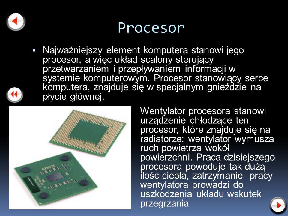 Procesor Najważniejszy element komputera stanowi jego procesor, a więc układ scalony sterujący przetwarzaniem i przepływaniem informacji w systemie ko