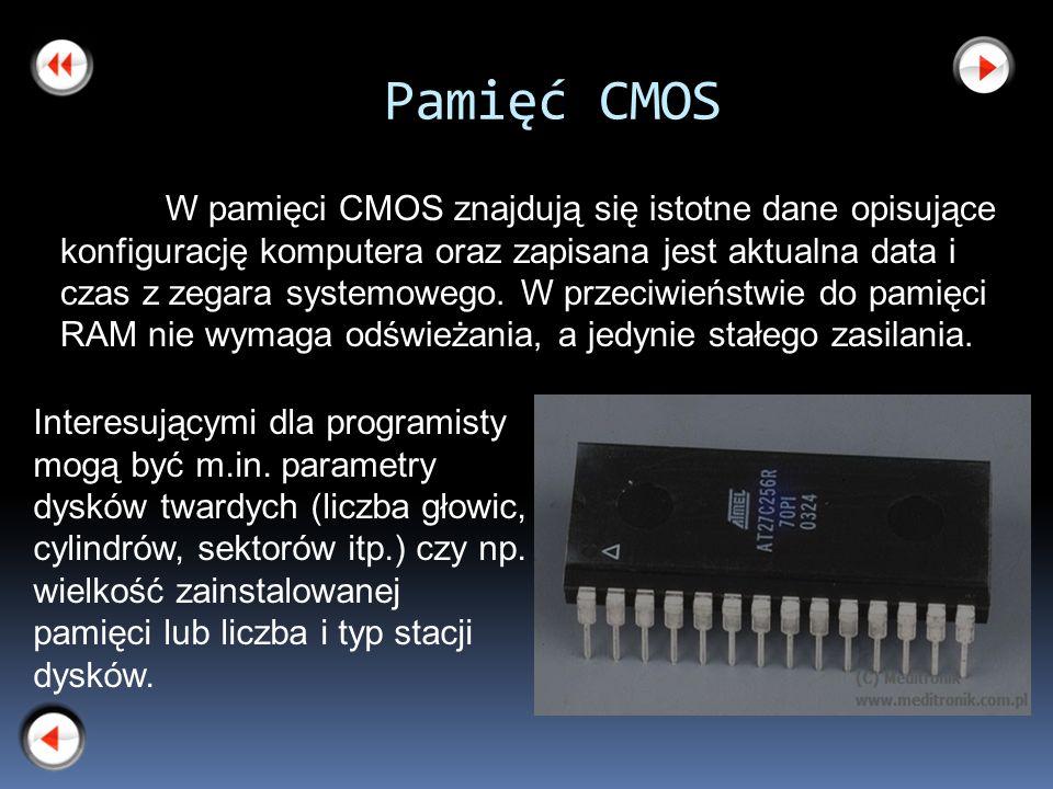 Pamięć CMOS Interesującymi dla programisty mogą być m.in. parametry dysków twardych (liczba głowic, cylindrów, sektorów itp.) czy np. wielkość zainsta