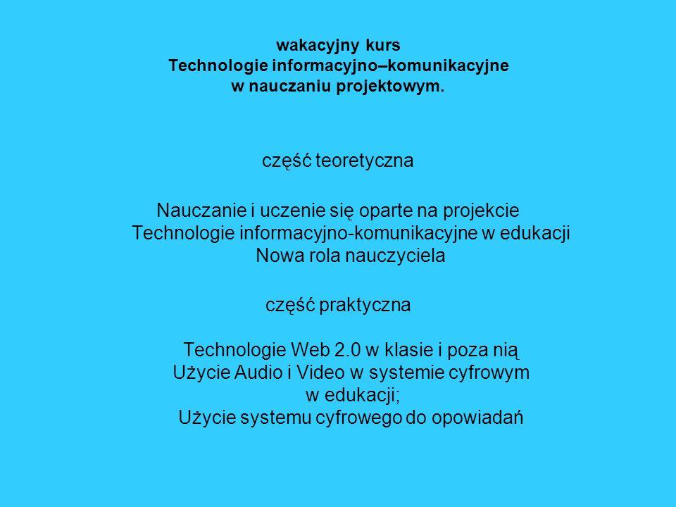 wakacyjny kurs Technologie informacyjno–komunikacyjne w nauczaniu projektowym. część teoretyczna Nauczanie i uczenie się oparte na projekcie Technolog