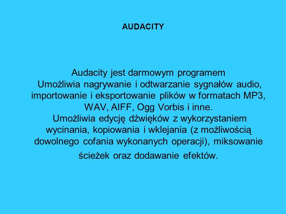 AUDACITY Audacity jest darmowym programem Umożliwia nagrywanie i odtwarzanie sygnałów audio, importowanie i eksportowanie plików w formatach MP3, WAV,