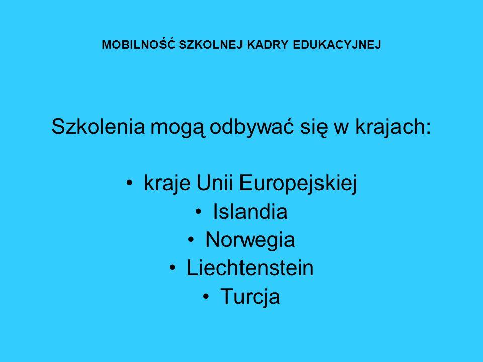 MOBILNOŚĆ SZKOLNEJ KADRY EDUKACYJNEJ Szkolenia mogą odbywać się w krajach: kraje Unii Europejskiej Islandia Norwegia Liechtenstein Turcja