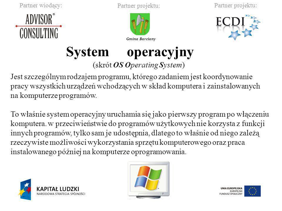 Partner wiodący:Partner projektu: Gmina Barciany System operacyjny Jest szczególnym rodzajem programu, którego zadaniem jest koordynowanie pracy wszys