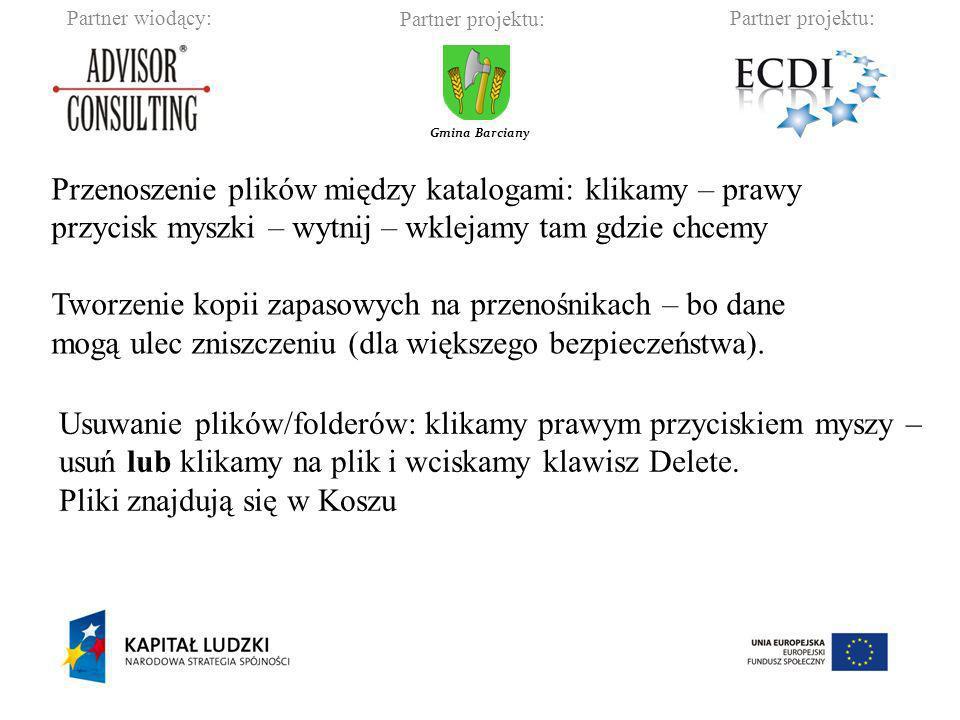 Partner wiodący:Partner projektu: Gmina Barciany Odzyskiwanie: kosz – klikamy prawym przyciskiem myszy na plik – przywróć.
