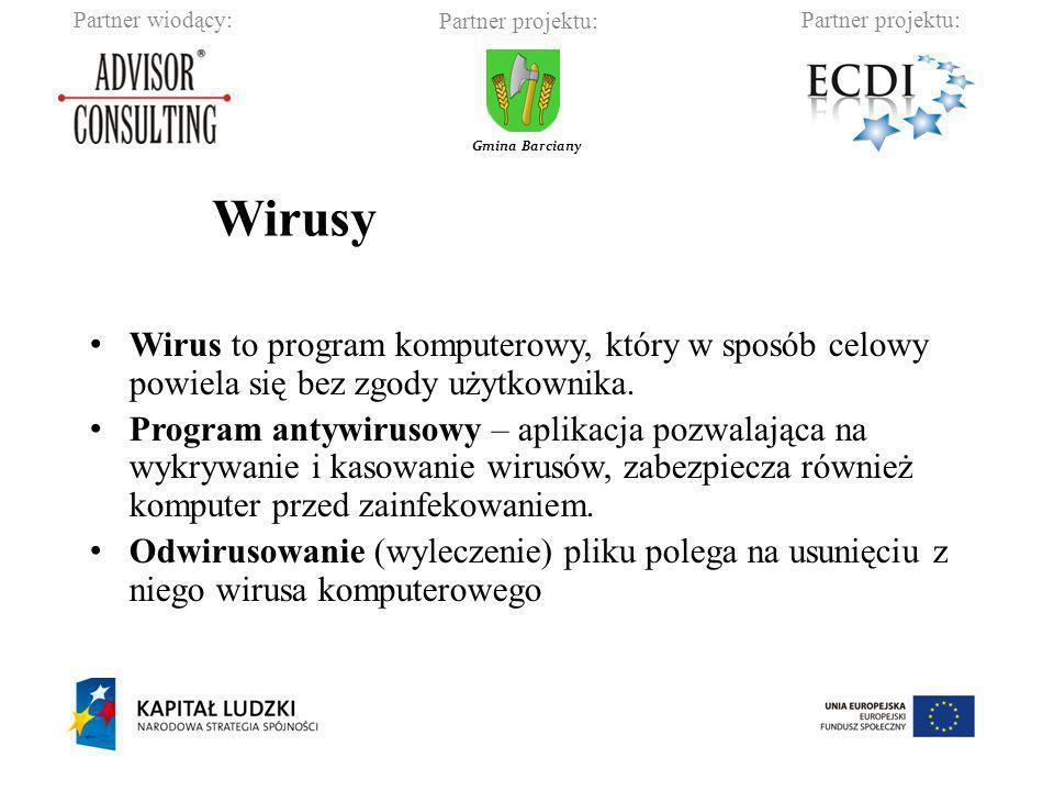 Partner wiodący:Partner projektu: Gmina Barciany Wirusy Wirus to program komputerowy, który w sposób celowy powiela się bez zgody użytkownika. Program
