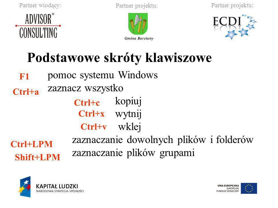 Partner wiodący:Partner projektu: Gmina Barciany Podstawowe skróty klawiszowe pomoc systemu Windows zaznacz wszystko kopiuj wytnij wklej zaznaczanie d
