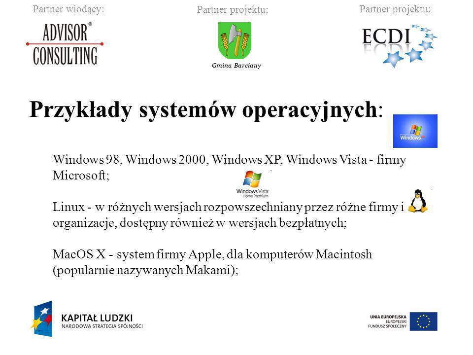 Partner wiodący:Partner projektu: Gmina Barciany Przykłady systemów operacyjnych: Windows 98, Windows 2000, Windows XP, Windows Vista - firmy Microsof