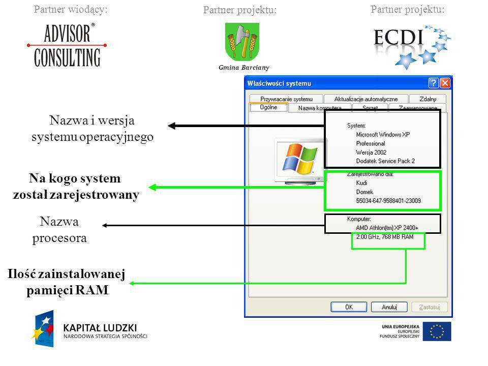 Partner wiodący:Partner projektu: Gmina Barciany Nazwa i wersja systemu operacyjnego Na kogo system został zarejestrowany Nazwa procesora Ilość zainst