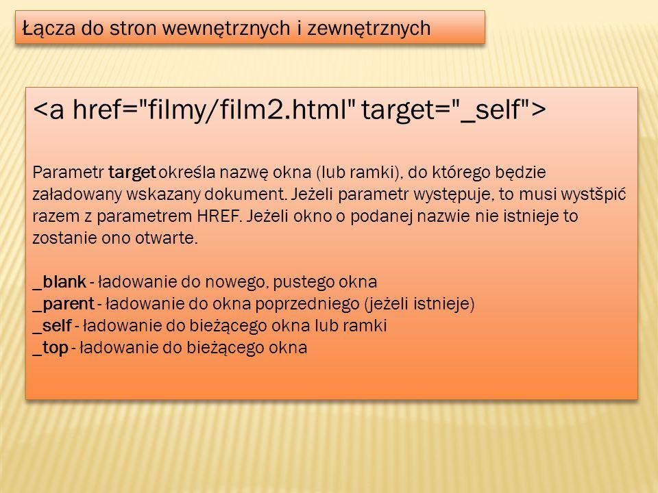 Łącza do stron wewnętrznych i zewnętrznych Parametr target określa nazwę okna (lub ramki), do którego będzie załadowany wskazany dokument. Jeżeli para