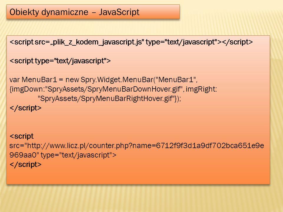 Obiekty dynamiczne – JavaScript var MenuBar1 = new Spry.Widget.MenuBar(